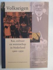 Volkseigen: Ras, cultuur en wetenschap in Nederland 1900-1950